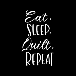 eat, sleep, quilt, repeat